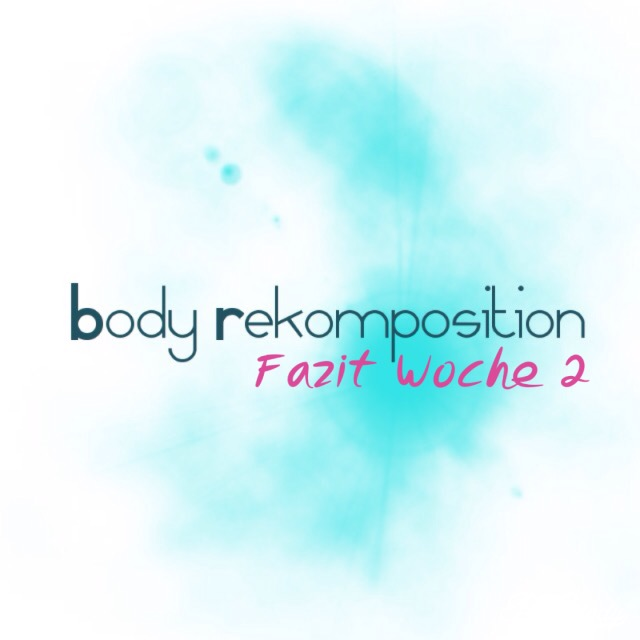 Fazit Woche 2 von 8 der Fitness Experts Rekomposition